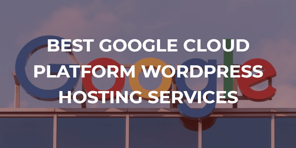 Best Google Cloud Platform WordPress Hosting Services