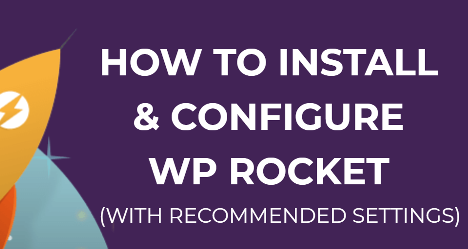 How To Install & Configure WP Rocket (With Recommended Settings)
