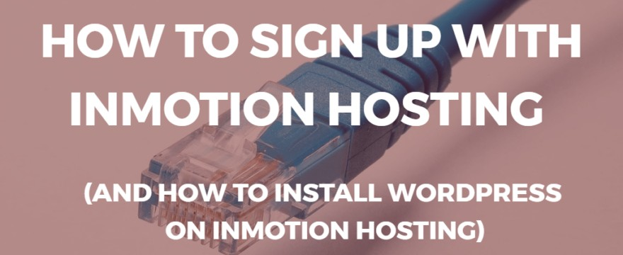 cómo registrarse con inmotion hosting y cómo instalar wordpress en inmotion hosting