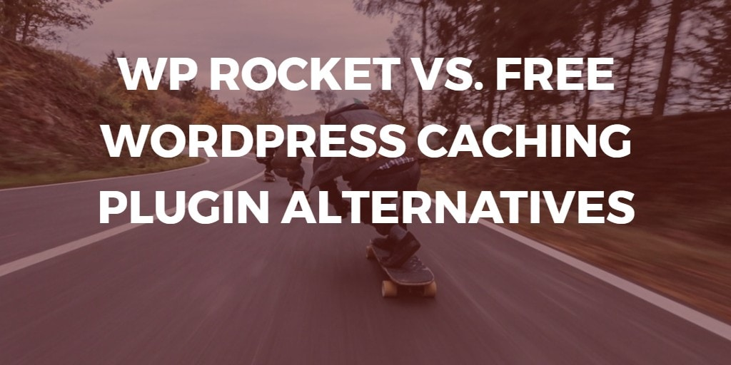 wp rocket alternatives vs free wordpress caching alternatives